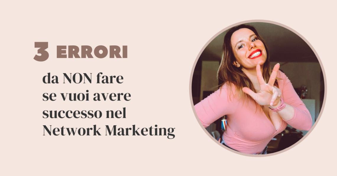 3 errori da non fare se vuoi avere successo nel network marketing